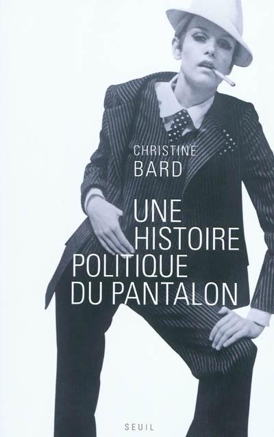 Une Histoire politique du pantalon, Christine Bard